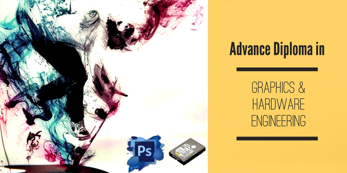 Advance Diploma in Graphics & Hardware Engineering