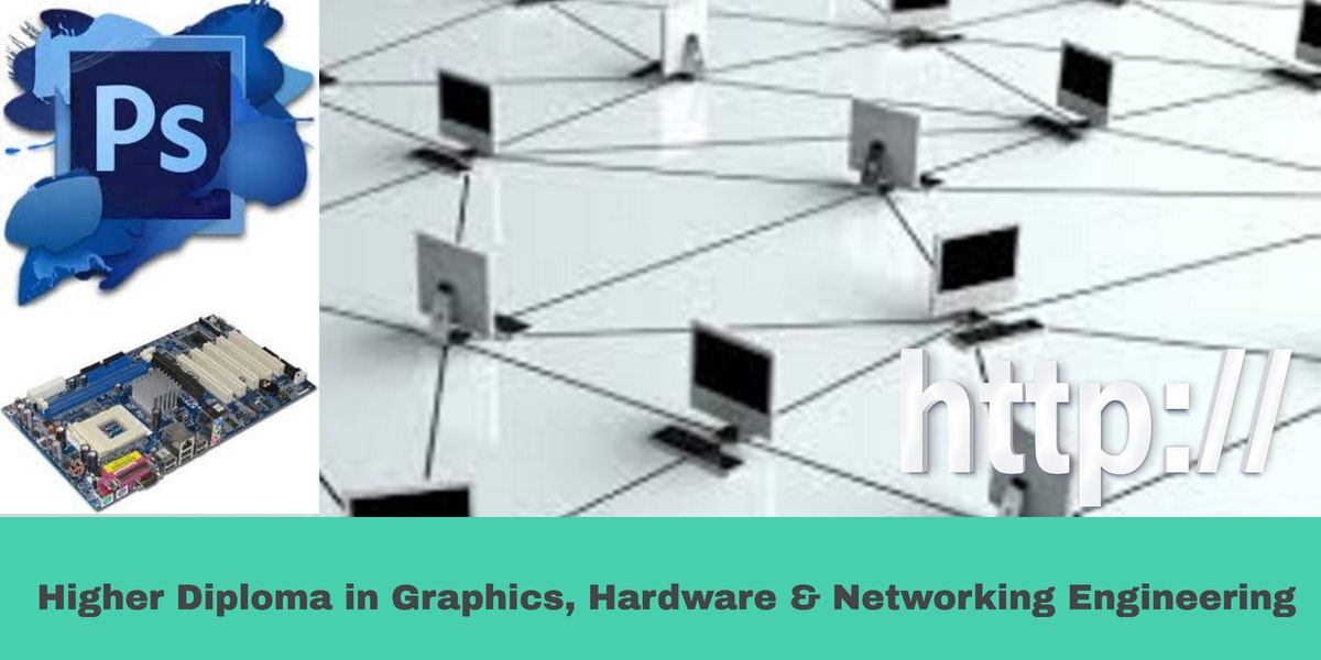 Higher Diploma in Graphics, Hardware & Networking Engineering